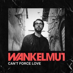 Wankelmut's Cant Force Love artwork